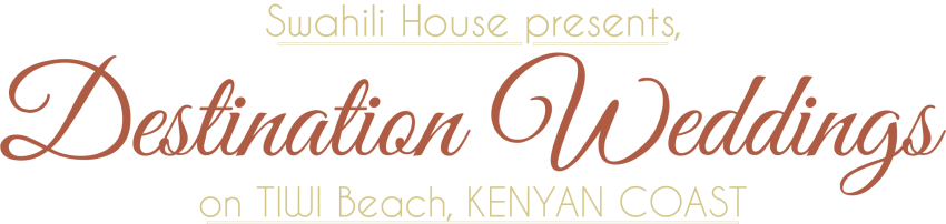 Swahili House presents, Destination Weddingson TIWI Beach, KENYAN COAST