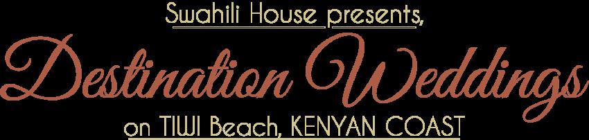 Swahili House presents, Destination Weddingson TIWI Beach, KENYAN COAST